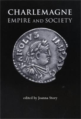 Charlemagne Empire and Society by Dr. Joanna Story