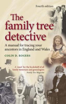 The Family Tree Detective Tracing Your Ancestors in England and Wales by Colin Rogers