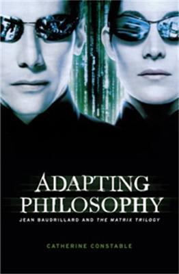 Adapting Philosophy Jean Baudrillard and *the Matrix Trilogy* by Catherine (Senior Lecturer, Film Studies, Sheffield Hallam University) Constable