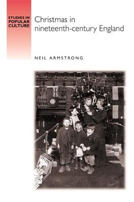 Christmas in Nineteenth-Century England by Neil Armstrong