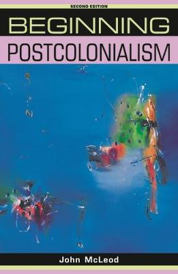 Beginning Postcolonialism by Peter J. Barry, John McLeod