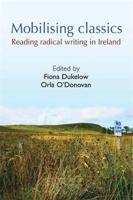 Mobilising Classics Reading Radical Writing in Ireland by Fiona Dukelow