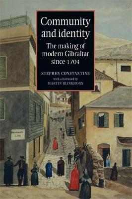 Community and Identity The Making of Modern Gibraltar Since 1704 by Stephen Constantine
