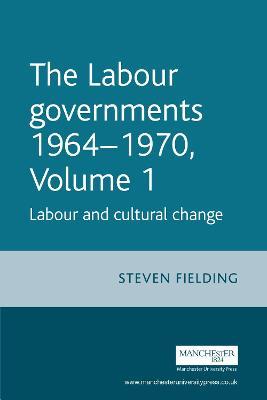 The The Labour Governments 1964-1970 The Labour Governments 1964-1970 Volume 1 Labour and Cultural Change by Professor Steven Fielding, Caroline Wilding