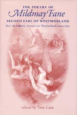 The Poetry of Mildmay Fane, Second Earl of Westmorland Poems from the Fulbeck, Harvard and Westmorland Manuscripts by Earl of Mildmay Fane Westmorland