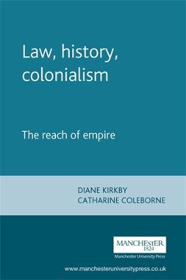 Law, History, Colonialism The Reach of Empire by Diane Kirkby