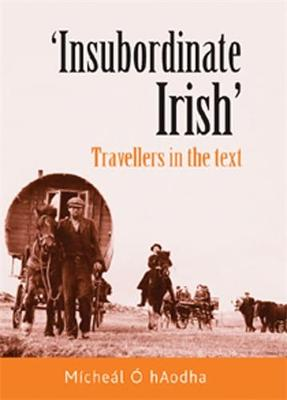 `Insubordinate Irish` Travellers in the Text by Micheal O hAodha
