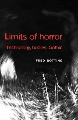Limits of Horror Technology, Bodies, Gothic by Fred Botting