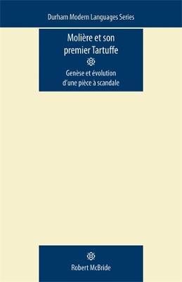 MolieRe Et Son Premier Tartuffe GeneSe Et eVolution d'Une PieCe a Scandale by Robert McBride