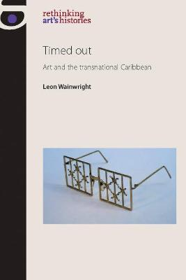 Timed out Art and the Transnational Caribbean by Leon Wainwright