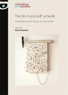 The 'Do-It-Yourself' Artwork Participation from Fluxus to New Media by Anna Dezeuze