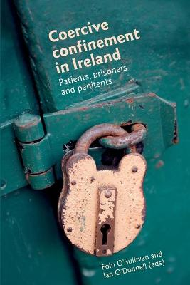Coercive Confinement in Ireland Patients, Prisoners and Penitents by Eoin O'Sullivan, Ian O'Donnell