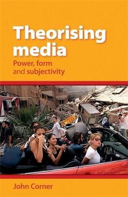 Theorising Media Power, Form and Subjectivity by John Corner