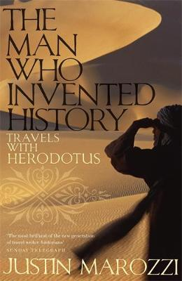 The Man Who Invented History Travels with Herodotus by Justin Marozzi