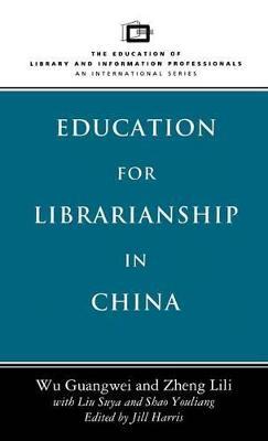 Education for Librarianship in China by Guangwei Wu, Lili Zheng