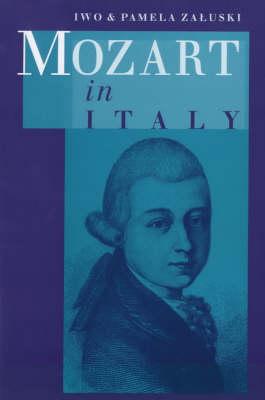 Mozart in Italy by Iwo Zaluski, Pamela Zaluski