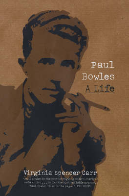 Paul Bowles A Life by Virginia Spencer Carr