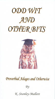 Odd Wit and Other Bits Proverbial Adages and Otherwise by Keith Stanley-Mallett
