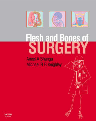 The Flesh and Bones of Surgery by Aneel Bhangu, Michael R.B. Keighley