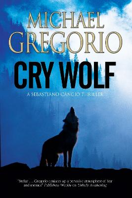 Cry Wolf: a Mafia Thriller Set in Rural Italy by Michael Gregorio