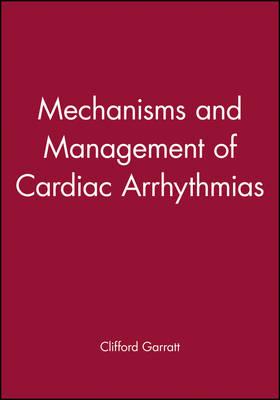 Mechanisms and Management of Cardiac Arrhythmias by Clifford Garratt