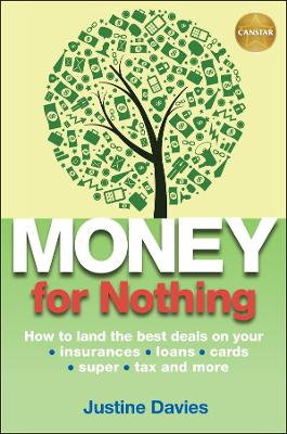 Money for Nothing How to land the best deals on your insurances, loans, cards, super, tax and more by Justine Davies