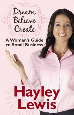Dream Believe Create A Woman's Guide to Small Business by Hayley Lewis
