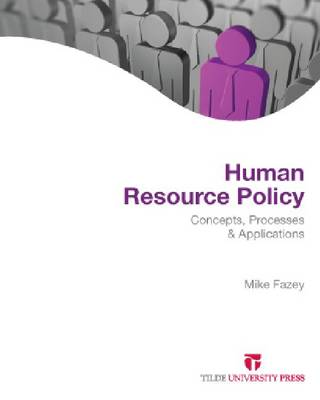 Human Resource Policy Concepts, Processes and Applications by Mike Fazey