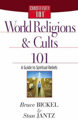 World Religions and Cults 101 A Guide to Spiritual Beliefs by Bruce Bickel, Stan Jantz
