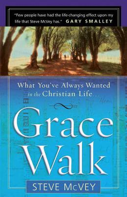 Grace Walk What You've Always Wanted in the Christian Life by Steve McVey