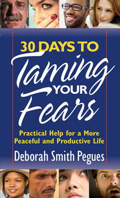 30 Days to Taming Your Fears Practical Help for a More Peaceful and Productive Life by Deborah Smith Pegues