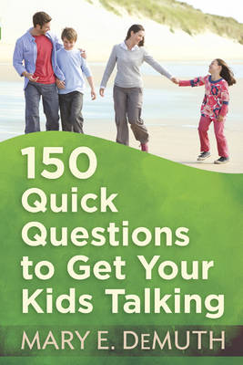 150 Quick Questions to Get Your Kids Talking by Mary E. DeMuth