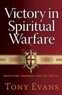 Victory in Spiritual Warfare Outfitting Yourself for the Battle by Tony Evans