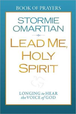 Lead Me, Holy Spirit Book of Prayers Longing to Hear the Voice of God by Stormie Omartian