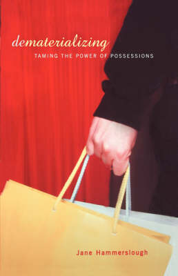 Dematerializing Taming The Power Of Possessions by Jane Hammerslough