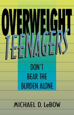 Overweight Teenagers Don't Bear The Burden Alone by Michael D. LeBow