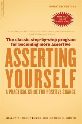 Asserting Yourself-Updated Edition A Practical Guide For Positive Change by Sharon Anthony Bower, Gordon H. Bower