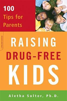 Raising Drug-Free Kids 100 Tips for Parents by Aletha Solter