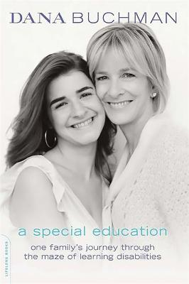A Special Education One Family's Journey Through the Maze of Learning Disabilities by Charlotte Farber, Dana Buchman