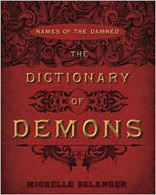 The Dictionary of Demons Names of the Damned by Michelle Belanger