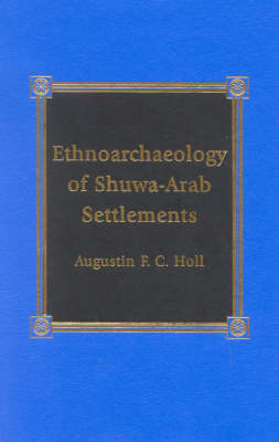Ethnoarchaeology of Shuwa-Arab Settlements by Augustin Holl