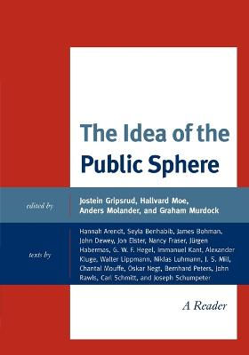 The Idea of the Public Sphere A Reader by Jostein Gripsrud