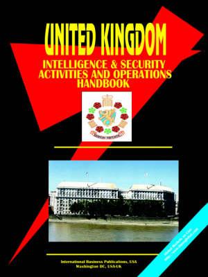 United Kingdom Intelligence & Security Activities & Operations Handbook by Usa Ibp