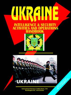Ukraine Intelligence & Security Activities and Operations Handbook by Usa Ibp