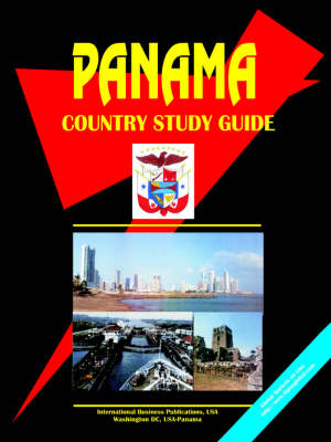 Panama Country Study Guide by Global Investment & Business Inc, Global Investment & Business Inc