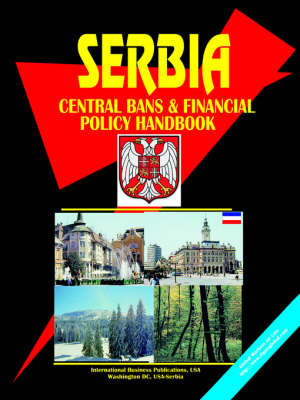 Serbia Central Bank and Financial Policy Handbook by Usa Ibp