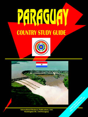 Paraguay Country Study Guide by Usa Ibp