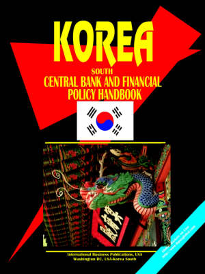 Korea South Central Bank and Financial Policy Handbook by Usa Ibp