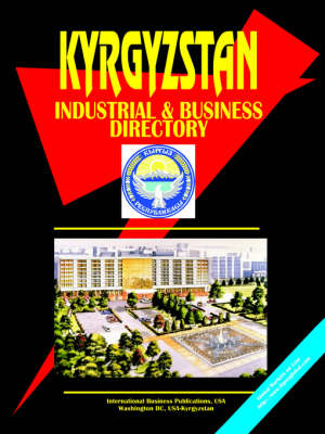 Kyrgyzstan Industrial and Business Directory by Usa Ibp