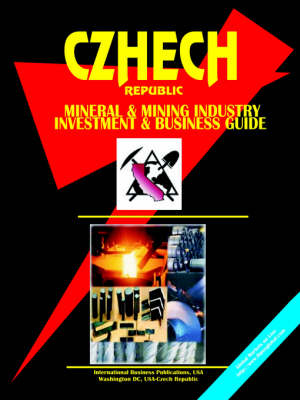 Czech Republic Mineral & Mining Sector Investment & Business Guide by Usa Ibp